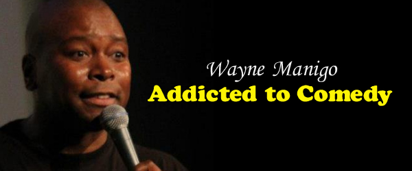 Addicted to Comedy - Wayne Manigo
